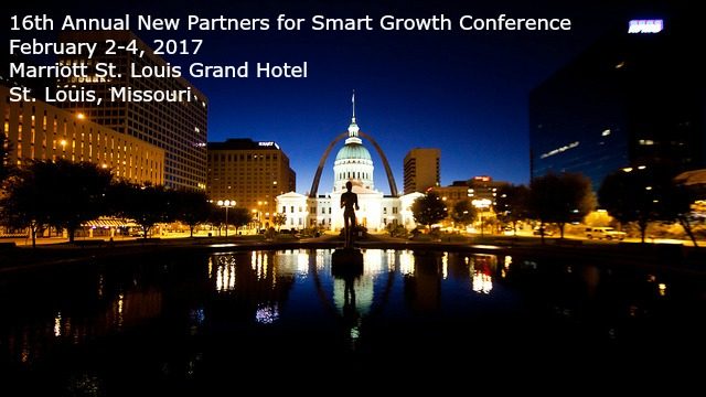 16th Annual New Partners for Smart Growth Conference. February 2-4, 2017. Marriott St. Louis Grand Hotel. St. Louis, Missouri